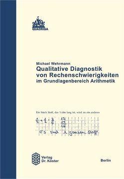 Qualitative Diagnostik von Rechenschwierigkeiten im Grundlagenbereich Arithmetik von Wehrmann,  Michael