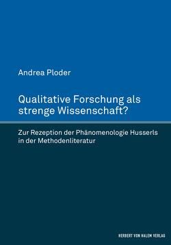 Qualitative Forschung als strenge Wissenschaft? von Ploder,  Andrea, Scherke,  Katharina