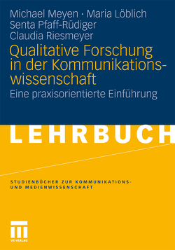 Qualitative Forschung in der Kommunikationswissenschaft von Löblich,  Maria, Meyen,  Michael, Pfaff-Rüdiger,  Senta, Riesmeyer,  Claudia