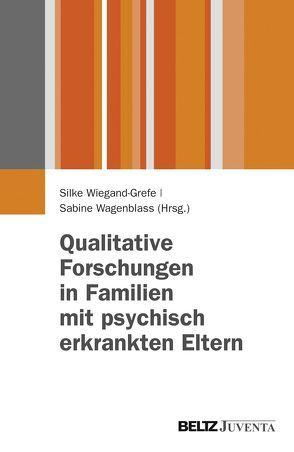 Qualitative Forschungen in Familien mit psychisch erkrankten Eltern von Wagenblass,  Sabine, Wiegand-Grefe,  Silke