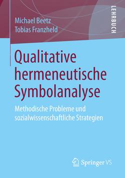 Qualitative hermeneutische Symbolanalyse von Beetz,  Michael, Franzheld,  Tobias