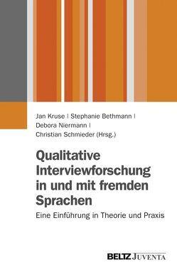 Qualitative Interviewforschung in und mit fremden Sprachen von Bethmann,  Stephanie, Kruse,  Jan, Niermann,  Debora, Schmieder,  Christian