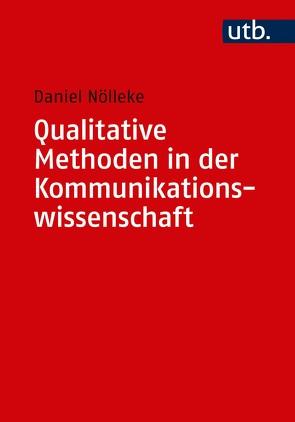 Qualitative Methoden in der Kommunikationswissenschaft von Nölleke,  Daniel