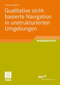 Qualitative sichtbasierte Navigation in unstrukturierten Umgebungen von Wagner,  Thomas