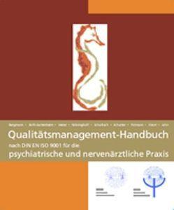 Qualitätsmanagement Handbuch nach DIN EN ISO 9001:2000 für die psychiatrische und nervenärztliche Praxis von Bergmann,  F, Grävinghoff,  G, Jahn,  Claudia, Knorr,  Arnulf, Meier,  U, Poimann,  Horst, Roth-Sackenheim,  C, Scharbach,  C, Schuster,  Gabriele