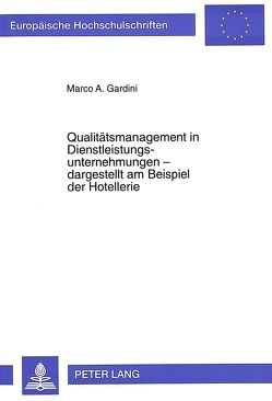 Qualitätsmanagement in Dienstleistungsunternehmungen – dargestellt am Beispiel der Hotellerie von Gardini,  Marco