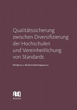 Qualitätssicherung zwischen Diversifizierung der Hochschulen und Vereinheitlichung von Standards von AQ Austria – Agency for Quality Assurance and Accreditation Austria
