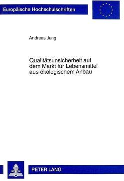 Qualitätsunsicherheit auf dem Markt für Lebensmittel aus ökologischem Anbau von Jung,  Andreas