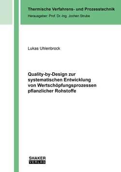 Quality-by-Design zur systematischen Entwicklung von Wertschöpfungsprozessen pflanzlicher Rohstoffe von Uhlenbrock,  Lukas