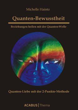 Quanten-Bewusstheit. Beziehungen heilen mit der Quanten-Welle. Quanten-Liebe mit der 2-Punkte-Methode von Haintz,  Michelle