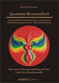 Quanten-Bewusstheit – Ganzheitliche Entscheidungen und kreative Problemlösungen mit der 2-Punkte-Methode von Haintz,  Michelle