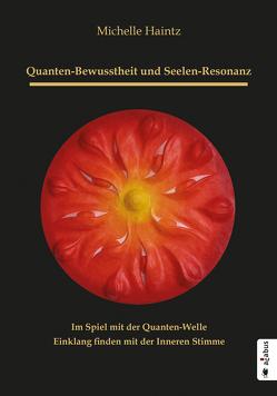 Quanten-Bewusstheit und Seelen-Resonanz. Im Spiel mit der Quanten-Welle Einklang finden mit der Inneren Stimme von Haintz,  Michelle