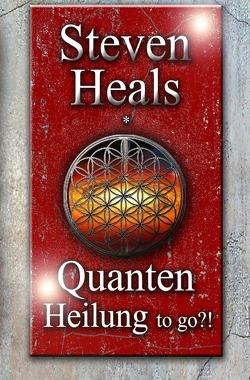 Quanten Heilung to go…!? von Heals,  Steven
