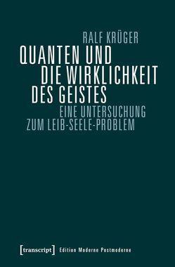 Quanten und die Wirklichkeit des Geistes von Krüger,  Ralf