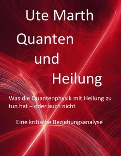Quanten und Heilung Was die Quantenphysik mit Heilung zu tun hat – oder auch nicht von Marth,  Ute