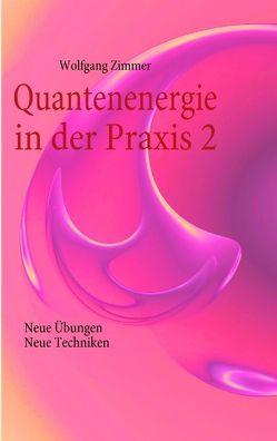 Quantenenergie in der Praxis 2 von Zimmer,  Wolfgang
