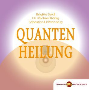 Quantenheilung von Koenig,  Michael, Lichtenberg,  Sebastian, Seidl,  Brigitte