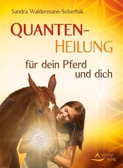 Quantenheilung für dein Pferd und dich von Waldermann-Scherhak,  Sandra