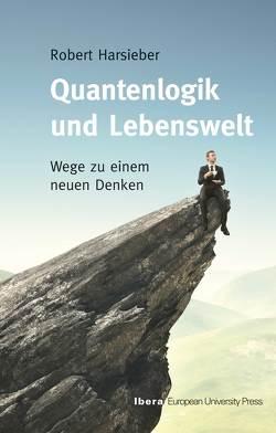 Quantenlogik und Lebenswelt von Harsieber,  Robert