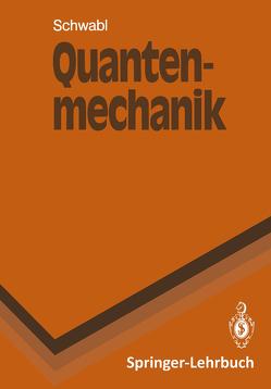 Quantenmechanik von Schwabl,  Franz