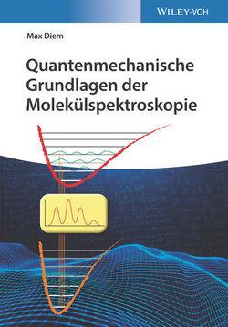 Quantenmechanische Grundlagen der Molekülspektroskopie von Diem,  Max