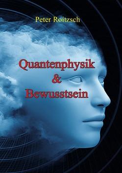 Quantenphysik & Bewusstsein von Roitzsch (Quant),  Peter