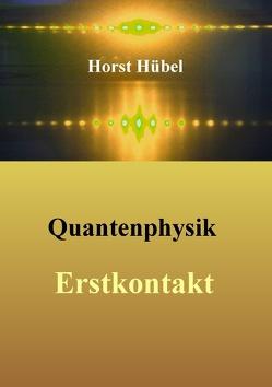 Quantenphysik – Erstkontakt von Hübel,  Horst