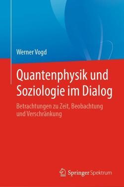 Quantenphysik und Soziologie im Dialog von Vogd,  Werner