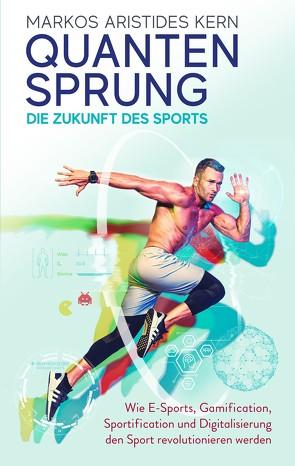 Quantensprung – die Zukunft des Sports von Kern,  Markos Aristides