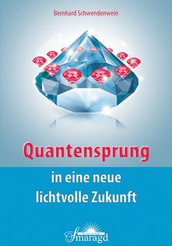Quantensprung in eine neue, lichtvolle Zukunft von Schwendenwein,  Bernd