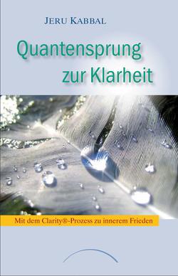 Quantensprung zur Klarheit von Buchwald,  Maria, Kabbal,  Jeru, Ritchie,  Victoria, Strock,  Robert, Zunin,  Leonard M.