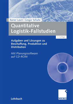 Quantitative Logistik-Fallstudien von Lasch,  Rainer, Schulte,  Gregor