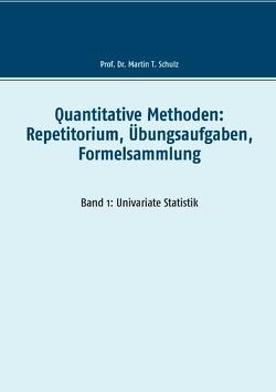 Quantitative Methoden: Repetitorium, Übungsaufgaben, Formelsammlung von Schulz,  Martin