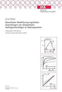 Quantitative Modellierung logistischer Auswirkungen von rüstoptimalen Auftragsreihenfolgen an Arbeitssystemen von Mayer,  Jonas, Nyhuis,  Peter