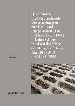 Quantitative und vergleichende Untersuchungen zur Heil-und Pflegeanstalt Hall in Tirol (1900–1951) mit den Schwerpunkten der Jahre des Hungersterbens von 1916–1918 und 1943–1945 von Dunkel,  Dirk