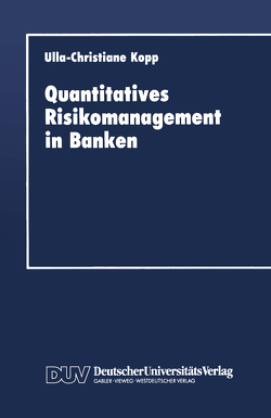 Quantitatives Risikomanagement in Banken von Kopp,  Ulla-Christiane
