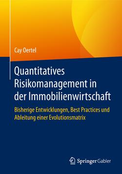 Quantitatives Risikomanagement in der Immobilienwirtschaft von Oertel,  Cay