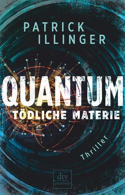 QUANTUM – Tödliche Materie von Illinger,  Patrick