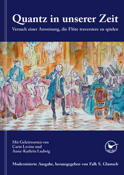 Quantz in unserer Zeit: Versuch einer Anweisung, die Flöte traversiere zu spielen von Glamsch,  Falk Samuel, Quantz,  Johann Joachim