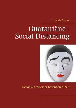 Quarantäne – Social Distancing von Pierrot,  Harlekin