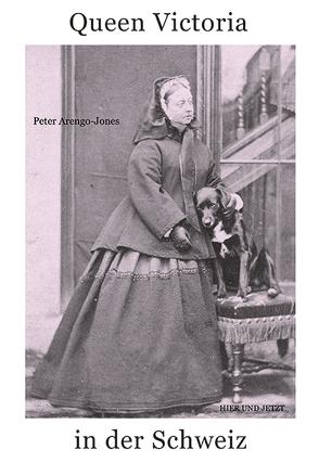 Queen Victoria in der Schweiz von Arengo-Jones,  Peter, Lichtin,  Christoph
