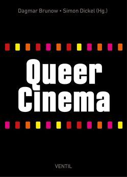 Queer Cinema von Brunow,  Dagmar, Dickel,  Simon