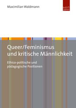 Queer/Feminismus und kritische Männlichkeit von Waldmann,  Maximilian