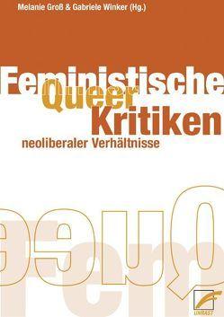 Queer- /Feministische Kritiken neoliberaler Verhältnisse von Groß,  Melanie, Winker,  Gabriele