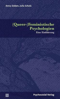 (Queer-)Feministische Psychologien von Scholz,  Julia, Sieben,  Anna
