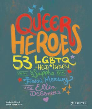 Queer Heroes (dt.) von Sicardi,  Arabelle, Tanat-Jones,  Sarah