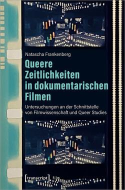 Queere Zeitlichkeiten in dokumentarischen Filmen von Frankenberg,  Natascha