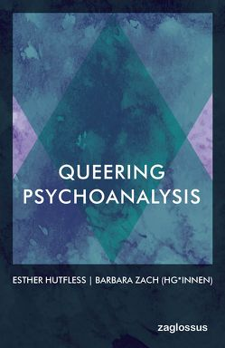 Queering Psychoanalysis von Hutfless,  Esther, Zach,  Barbara
