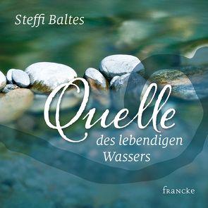 Quelle des lebendigen Wassers von Baltes,  Steffi