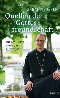 Quellen der Gottesfreundschaft von Federer,  Abt Urban